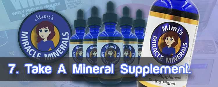 7. Take a mineral supplement.